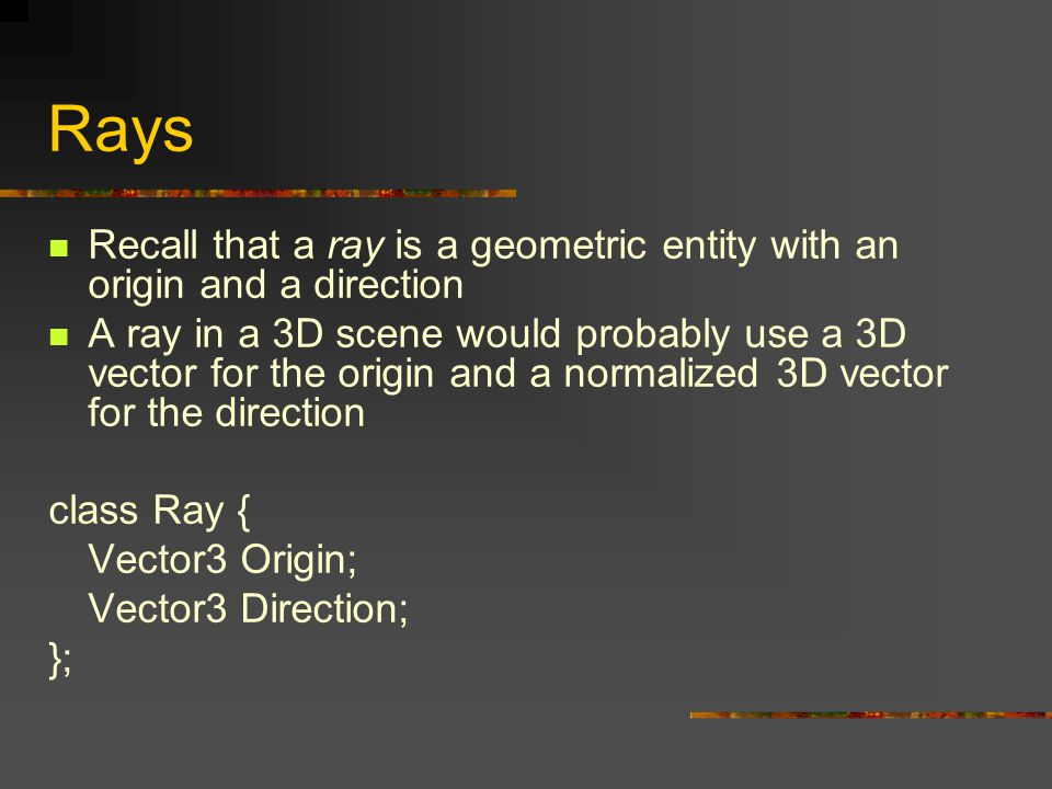 Rays Recall that a ray is a geometric entity with an origin and a direction.