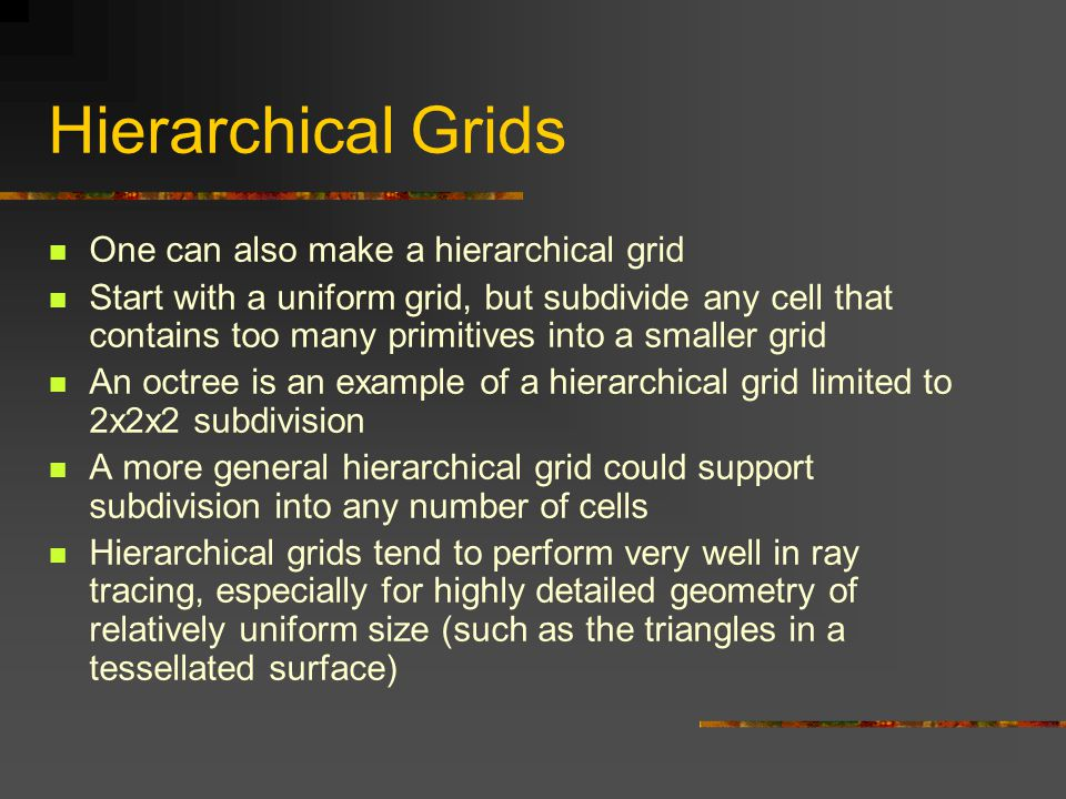 Hierarchical Grids One can also make a hierarchical grid