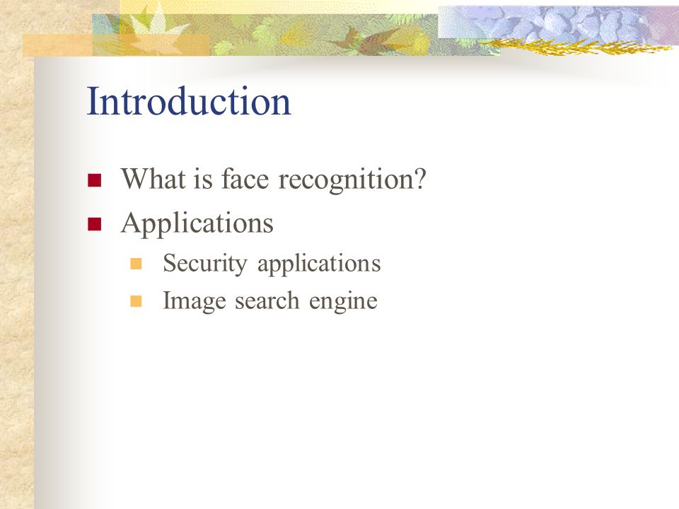 Introduction What is face recognition Applications