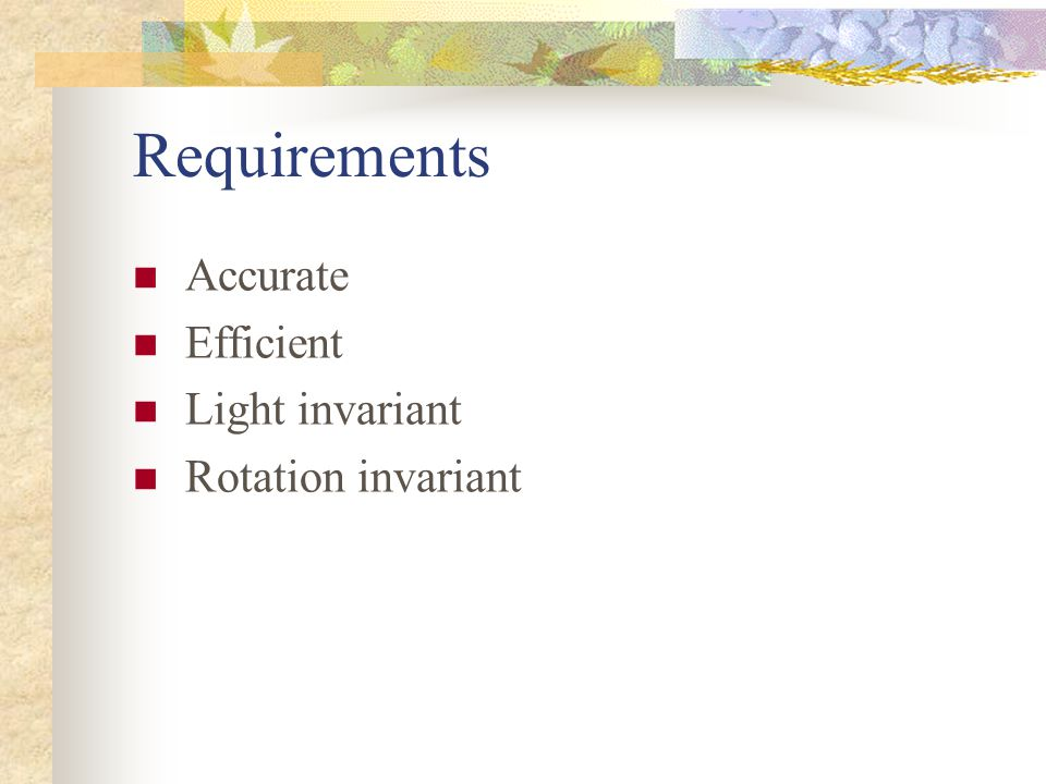 Requirements Accurate Efficient Light invariant Rotation invariant