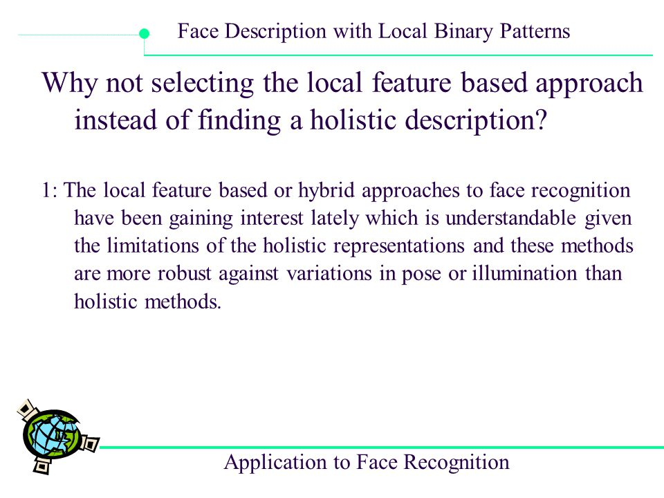 Why not selecting the local feature based approach instead of finding a holistic description