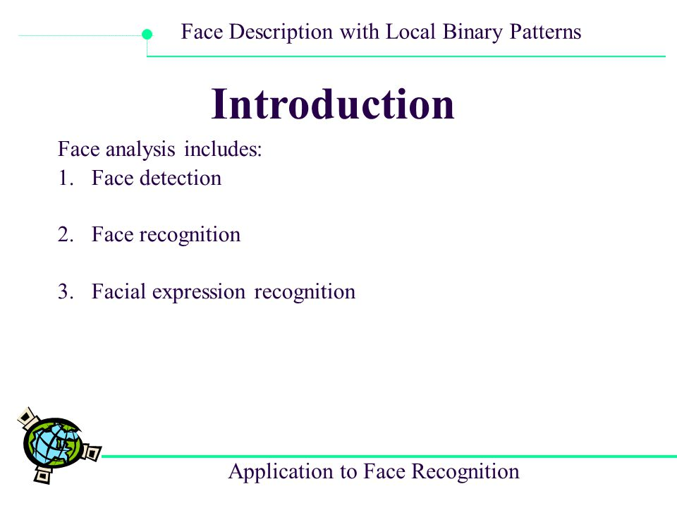Introduction Face analysis includes: Face detection Face recognition