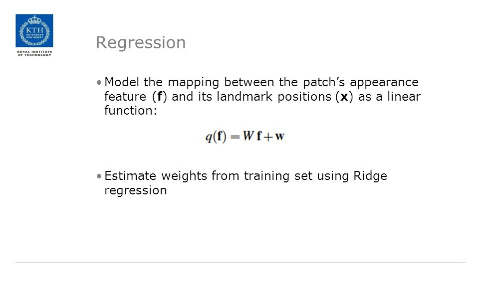Regression Model the mapping between the patch's appearance feature (f) and its landmark positions (x) as a linear function: