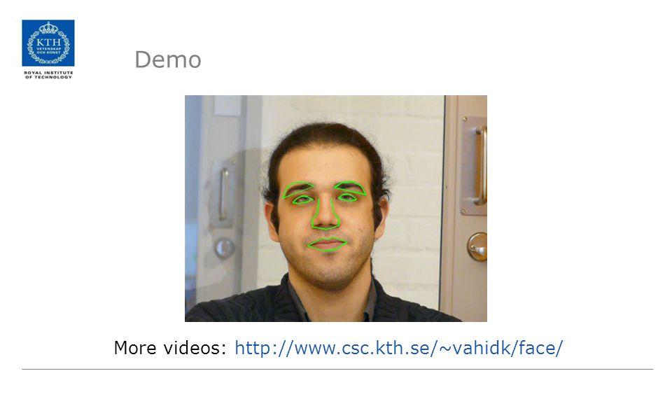 Demo More videos: http://www.csc.kth.se/~vahidk/face/