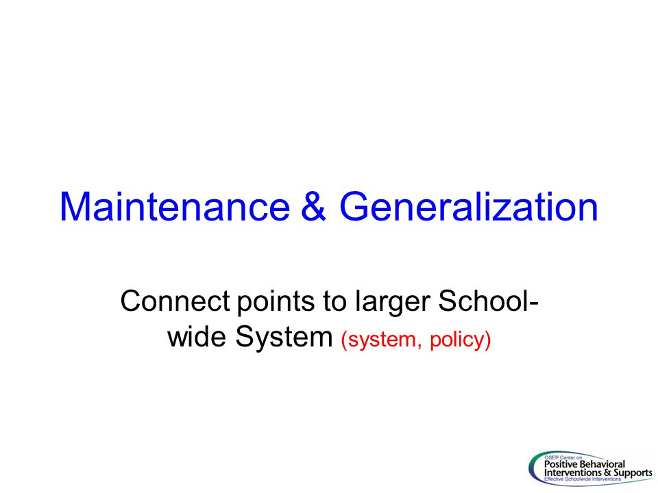Maintenance & Generalization