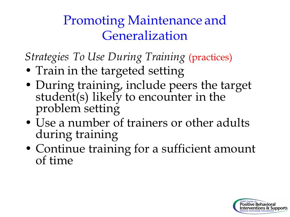 Promoting Maintenance and Generalization
