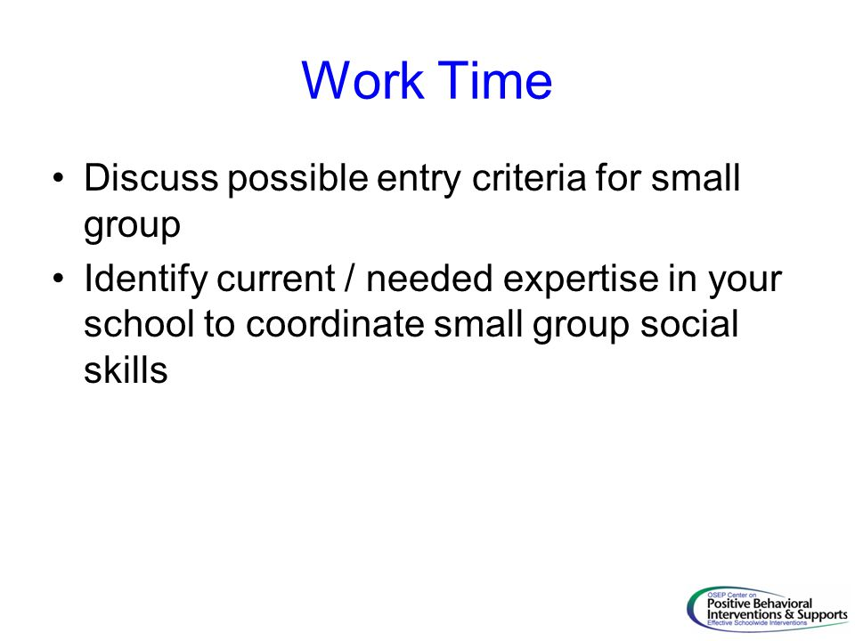 Work Time Discuss possible entry criteria for small group