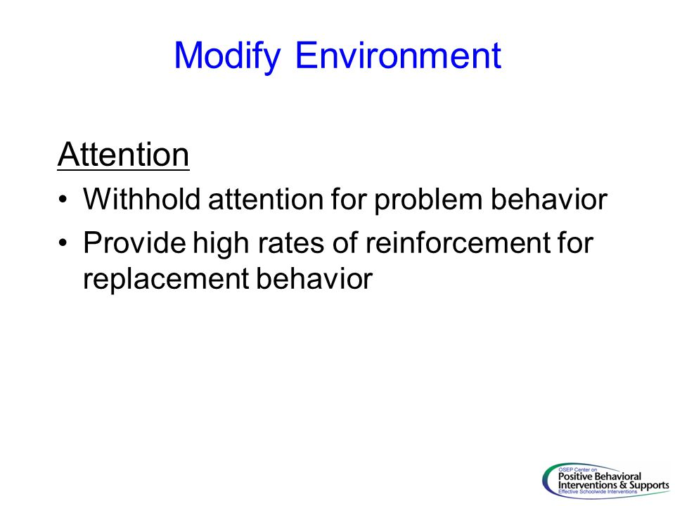 Modify Environment Attention Withhold attention for problem behavior