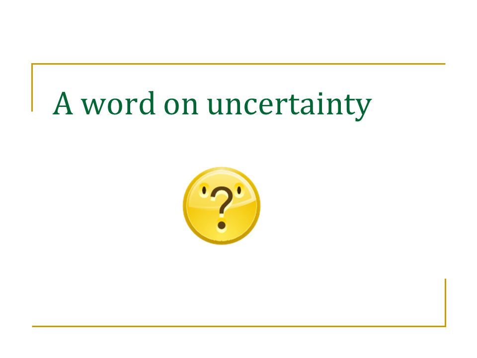 A word on uncertainty