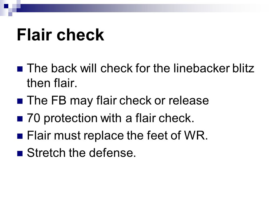 Flair check The back will check for the linebacker blitz then flair.