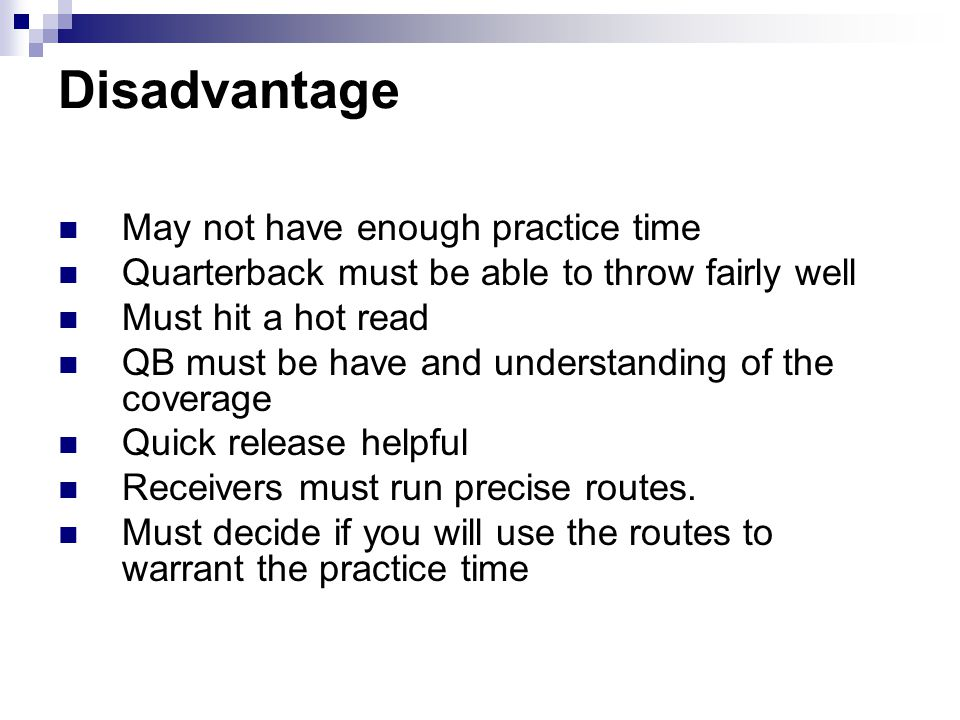 Disadvantage May not have enough practice time