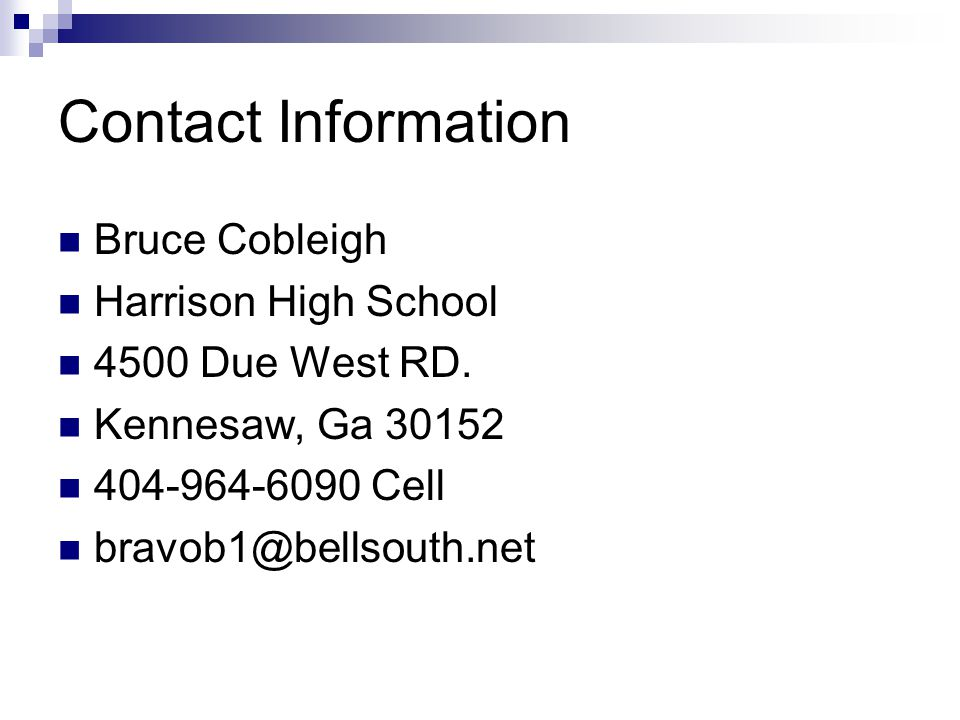 Contact Information Bruce Cobleigh. Harrison High School. 4500 Due West RD. Kennesaw, Ga 30152. 404-964-6090 Cell.