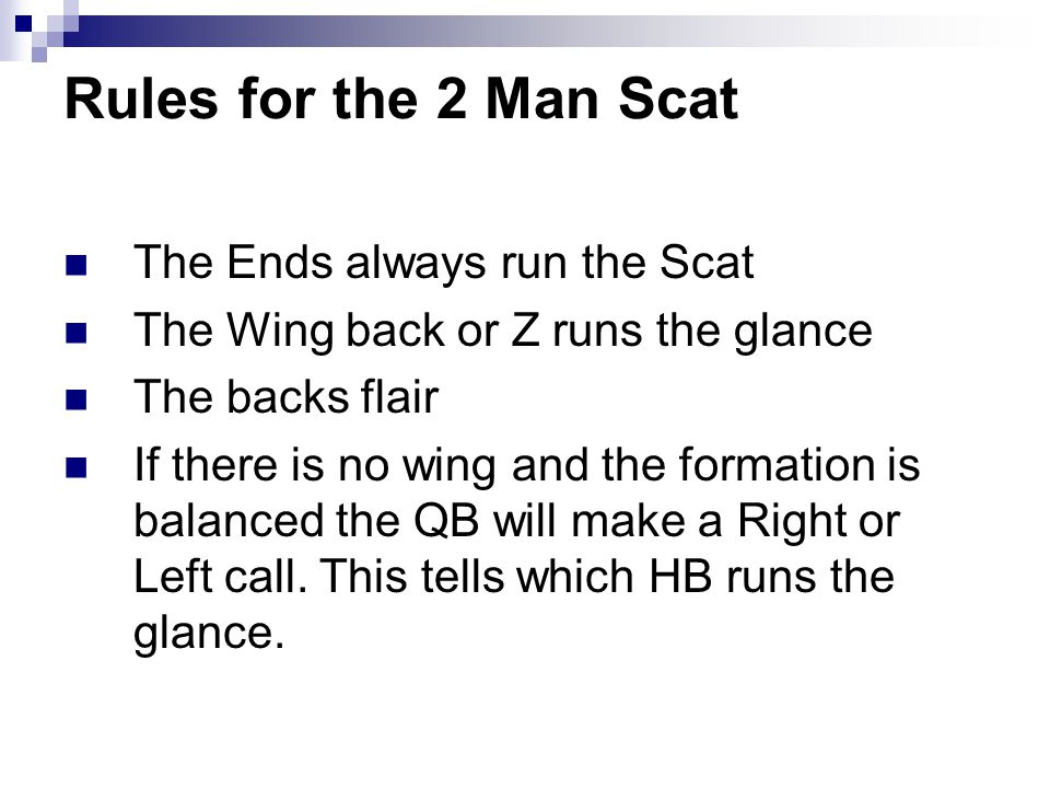 Rules for the 2 Man Scat The Ends always run the Scat