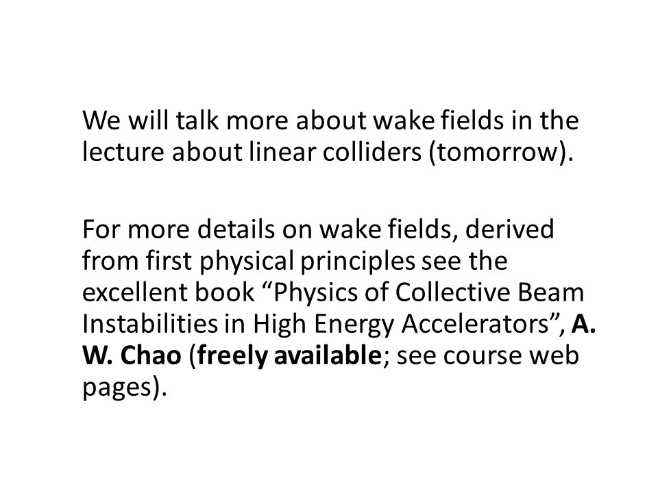 We will talk more about wake fields in the lecture about linear colliders (tomorrow).