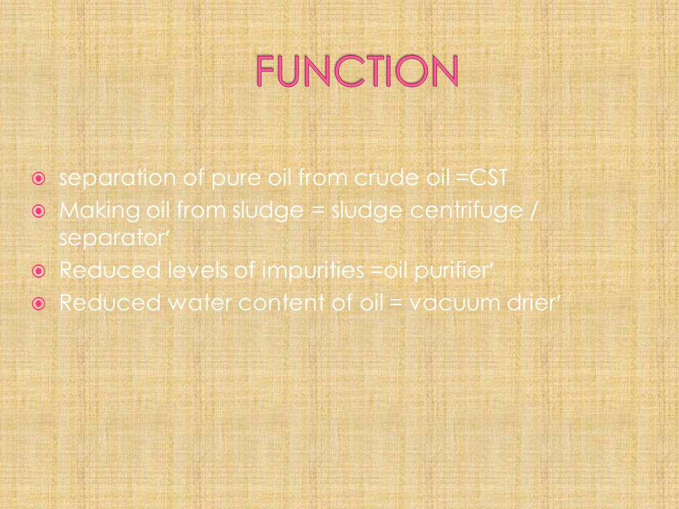 FUNCTION separation of pure oil from crude oil =CST