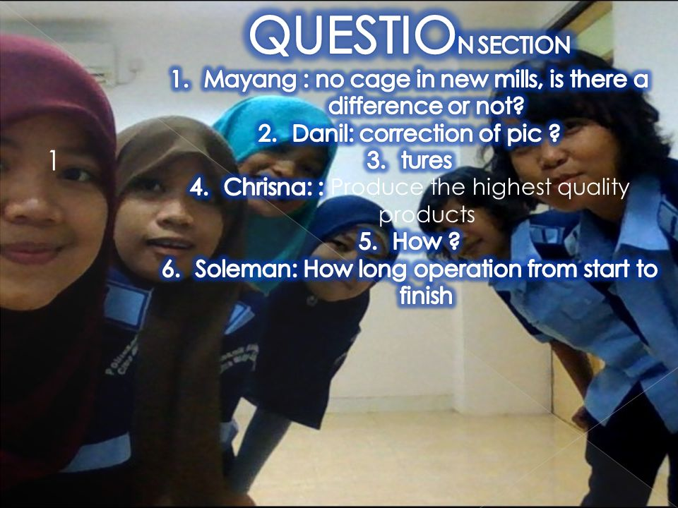 QUESTION SECTION Mayang : no cage in new mills, is there a difference or not Danil: correction of pic