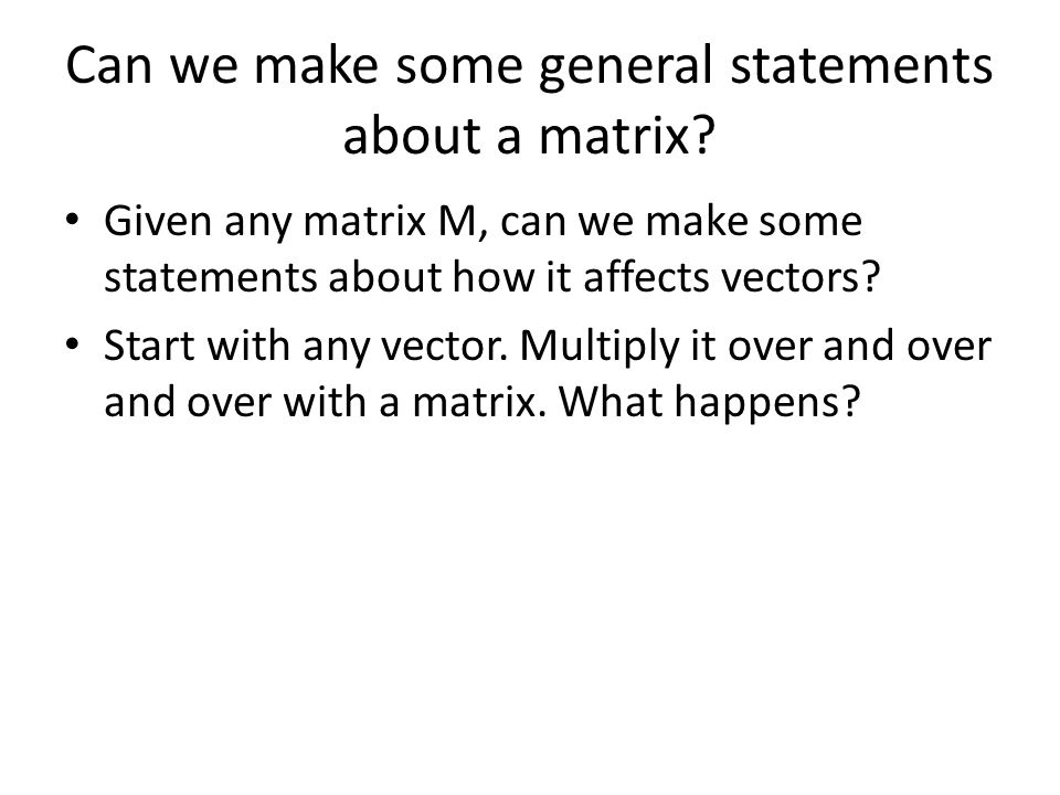 Can we make some general statements about a matrix