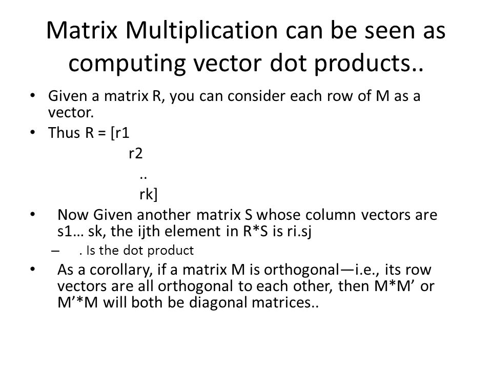 Matrix Multiplication can be seen as computing vector dot products..