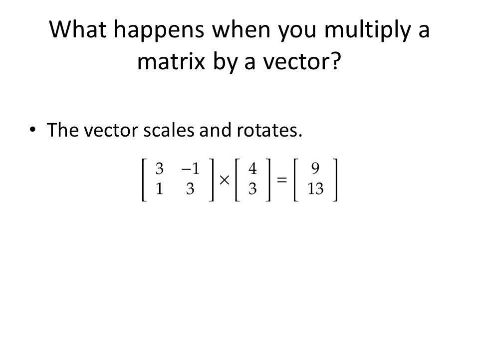 What happens when you multiply a matrix by a vector