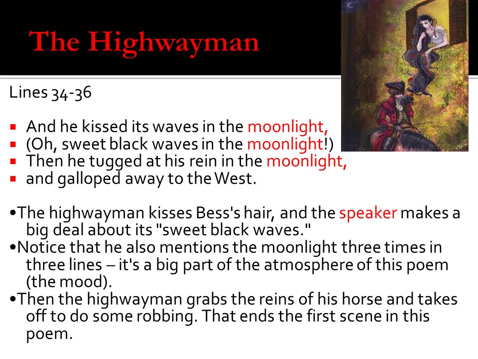 The Highwayman Lines 34-36 And he kissed its waves in the moonlight,