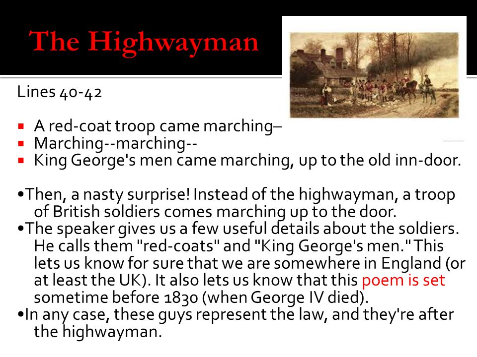 The Highwayman Lines 40-42 A red-coat troop came marching—