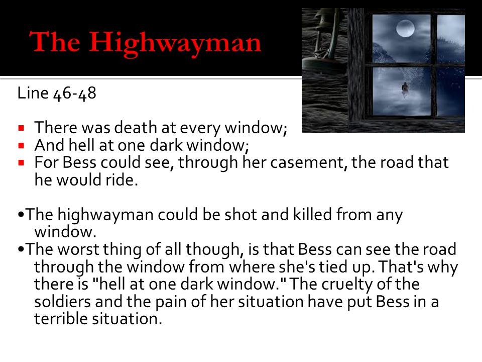 The Highwayman Line 46-48 There was death at every window;