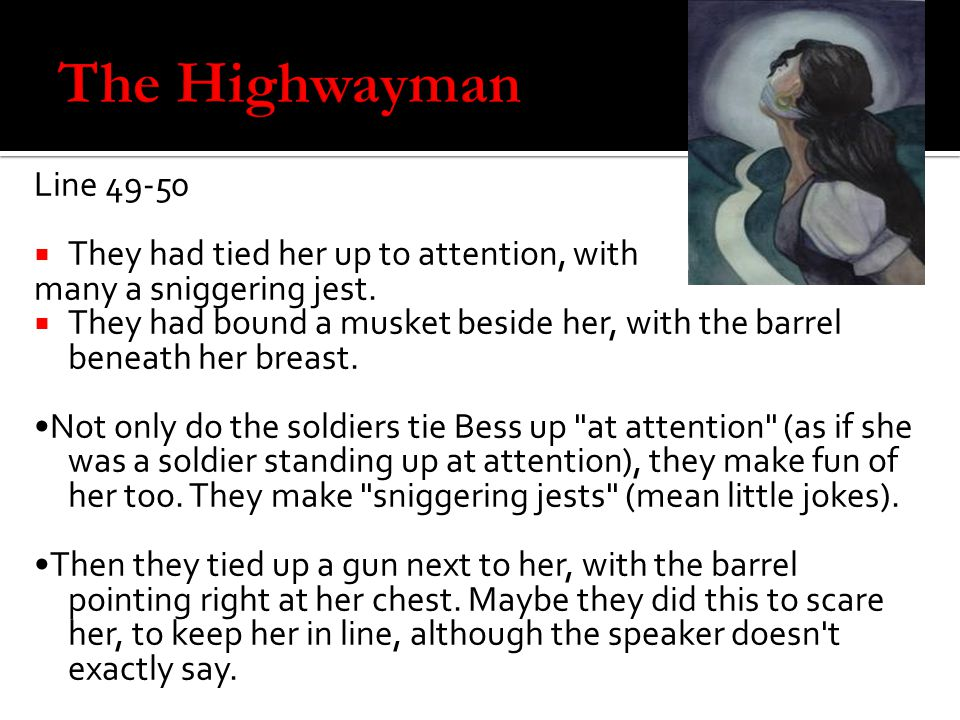 The Highwayman Line 49-50 They had tied her up to attention, with