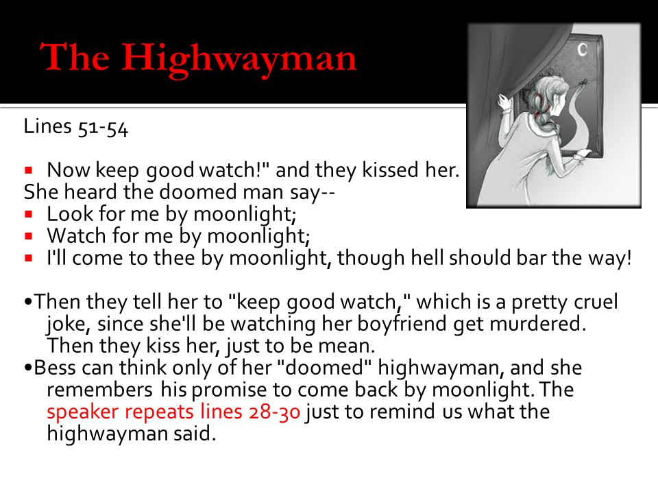 The Highwayman Lines 51-54 Now keep good watch! and they kissed her.
