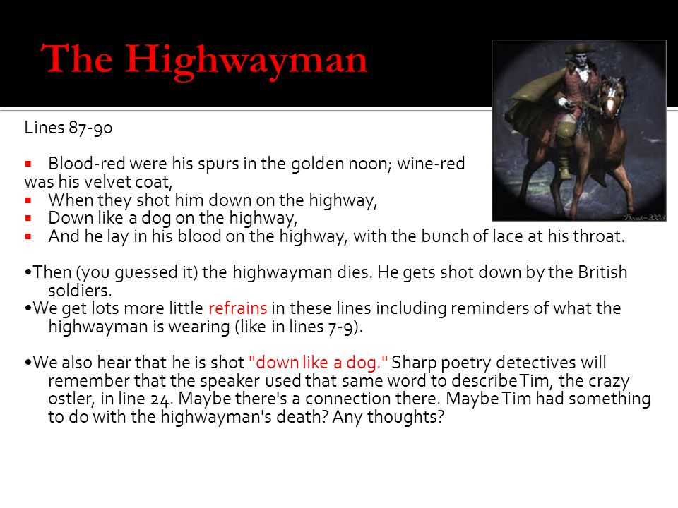 The Highwayman Lines 87-90. Blood-red were his spurs in the golden noon; wine-red. was his velvet coat,