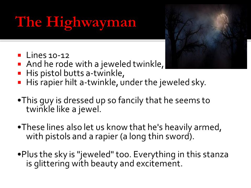 The Highwayman Lines 10-12 And he rode with a jeweled twinkle,