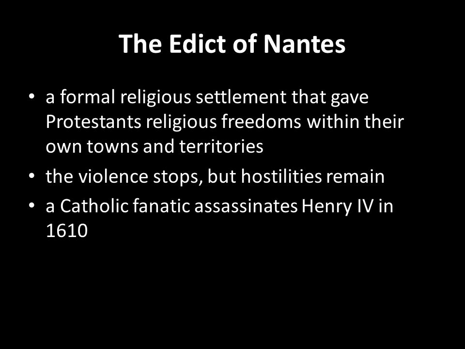 The Edict of Nantes a formal religious settlement that gave Protestants religious freedoms within their own towns and territories.
