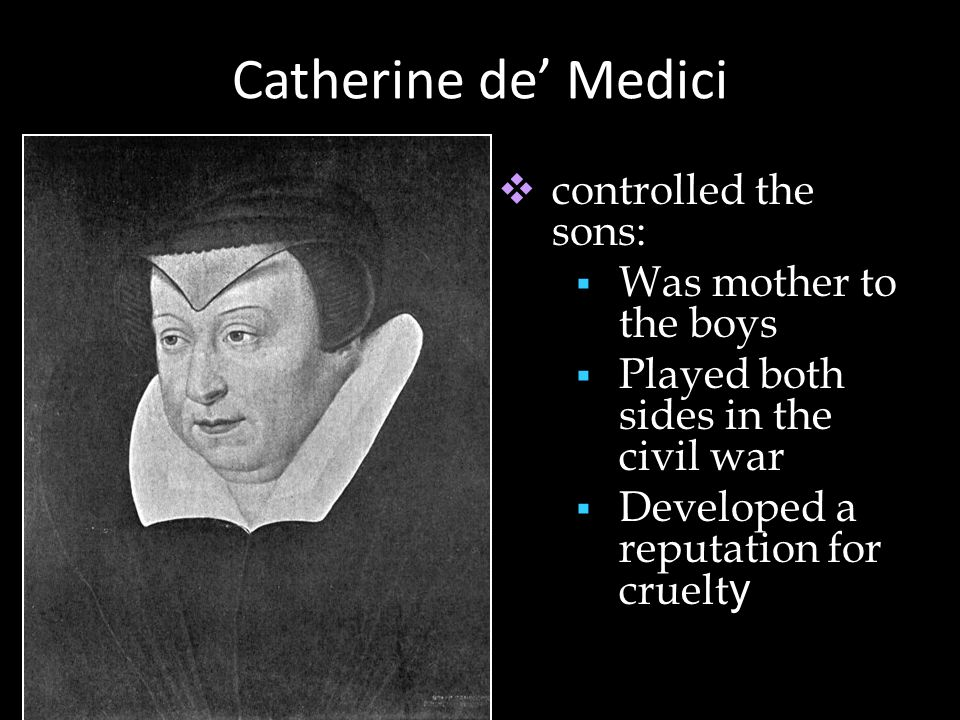 Catherine de' Medici controlled the sons: Was mother to the boys