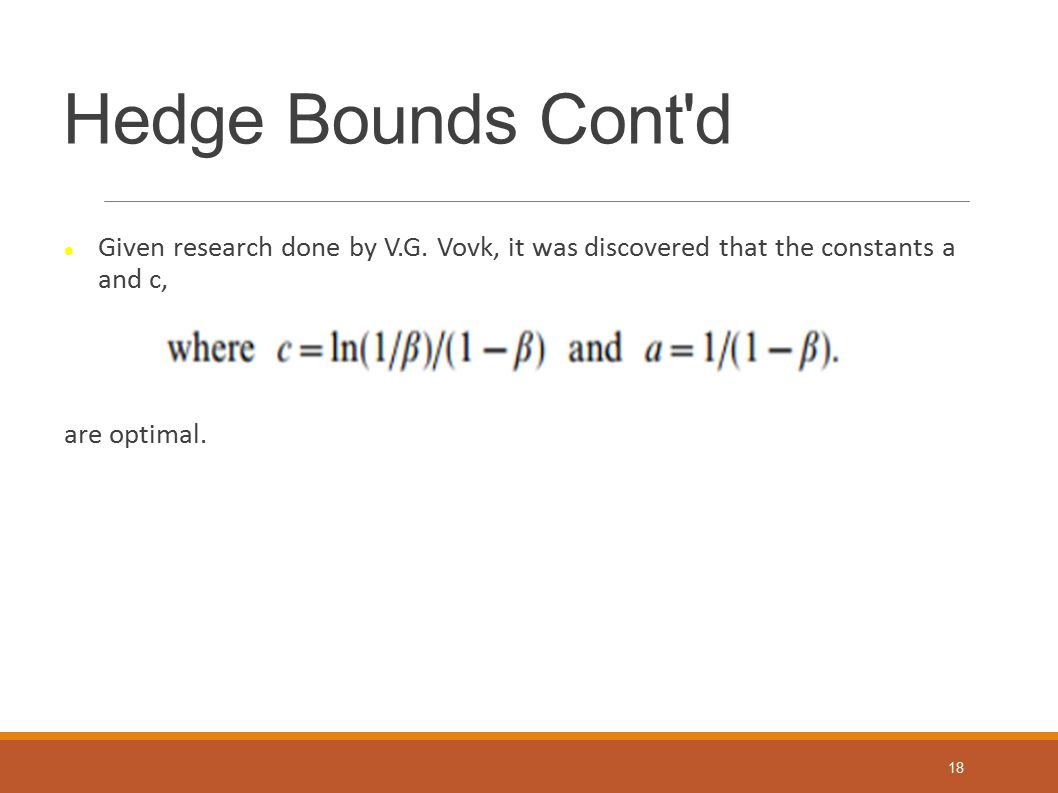Hedge Bounds Cont d Given research done by V.G. Vovk, it was discovered that the constants a and c,