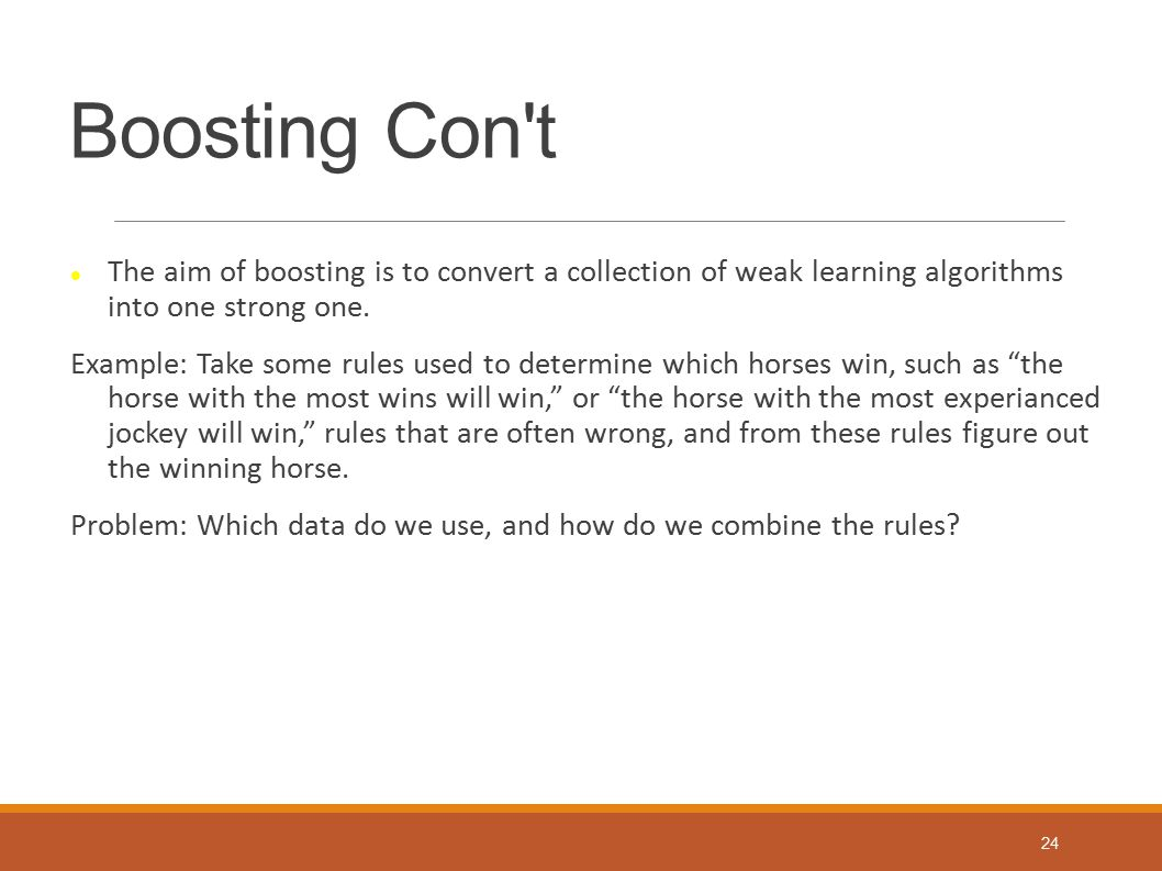 Boosting Con t The aim of boosting is to convert a collection of weak learning algorithms into one strong one.