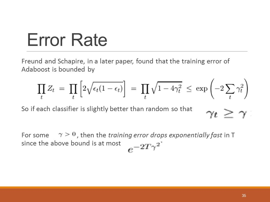 Error Rate Freund and Schapire, in a later paper, found that the training error of Adaboost is bounded by.