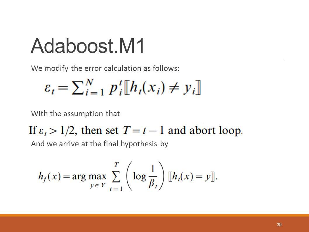 Adaboost.M1 We modify the error calculation as follows: