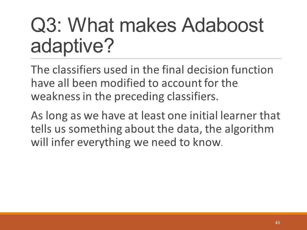 Q3: What makes Adaboost adaptive
