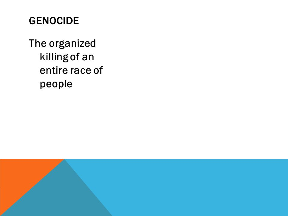 Genocide The organized killing of an entire race of people
