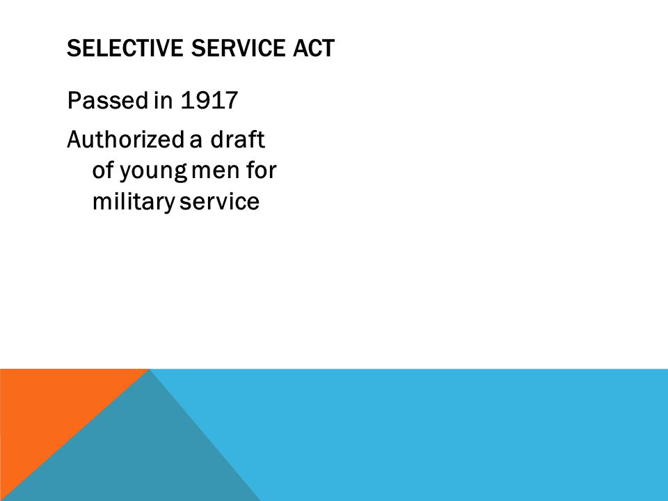 Selective Service Act Passed in 1917 Authorized a draft of young men for military service