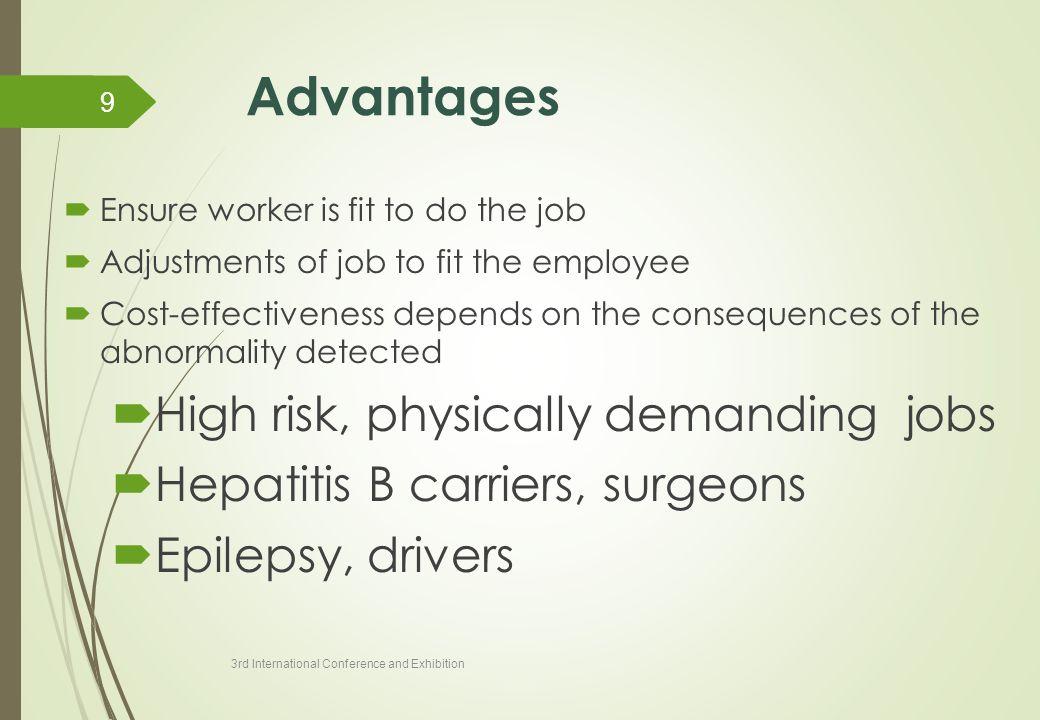 Advantages High risk, physically demanding jobs