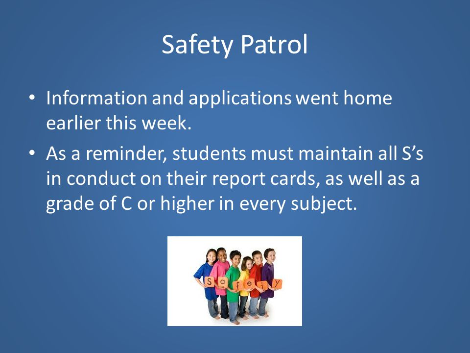 Safety Patrol Information and applications went home earlier this week.