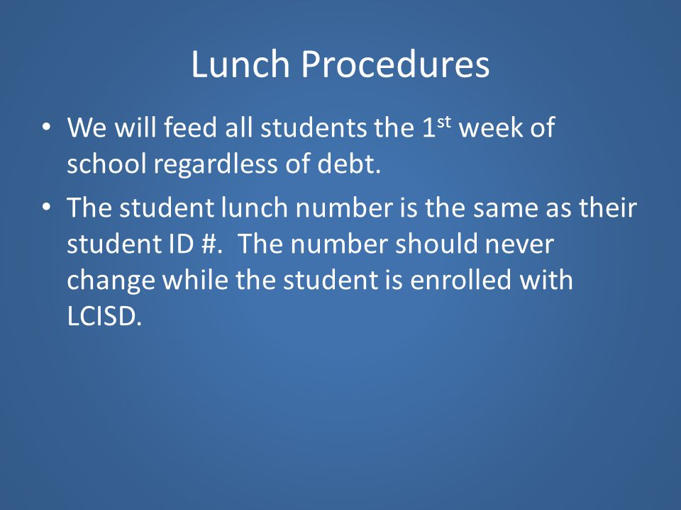 Lunch Procedures We will feed all students the 1st week of school regardless of debt.
