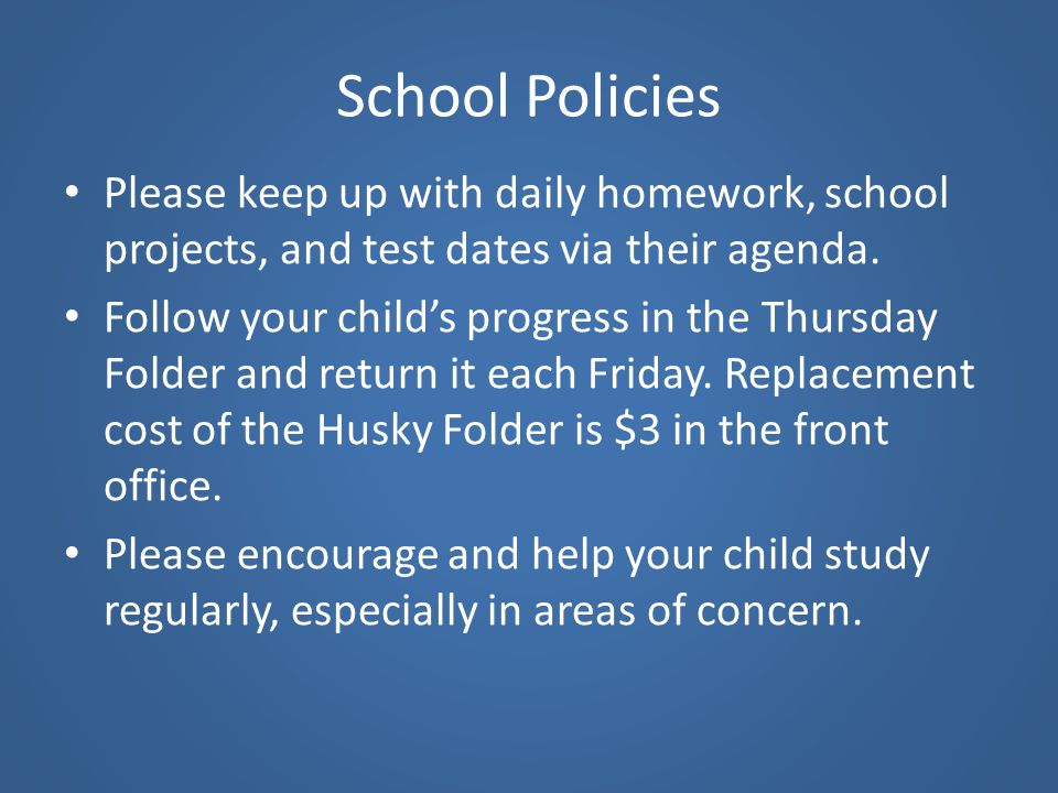 School Policies Please keep up with daily homework, school projects, and test dates via their agenda.
