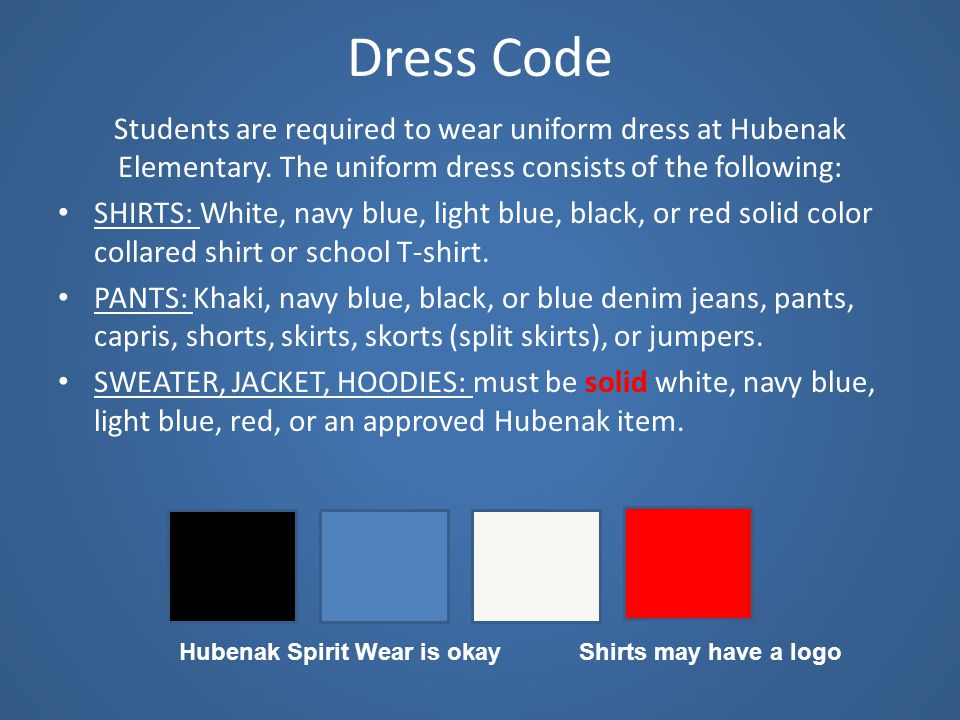 Dress Code Students are required to wear uniform dress at Hubenak Elementary. The uniform dress consists of the following: