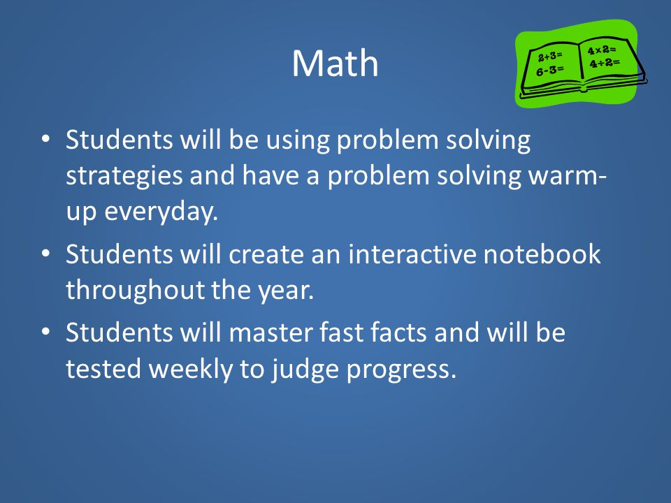 Math Students will be using problem solving strategies and have a problem solving warm-up everyday.