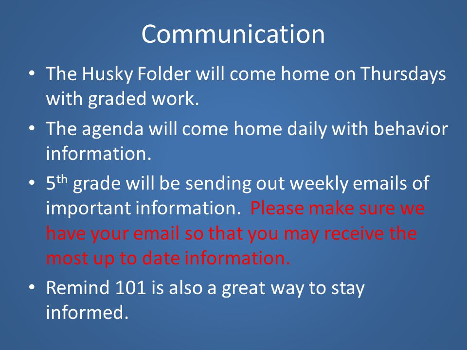 Communication The Husky Folder will come home on Thursdays with graded work. The agenda will come home daily with behavior information.