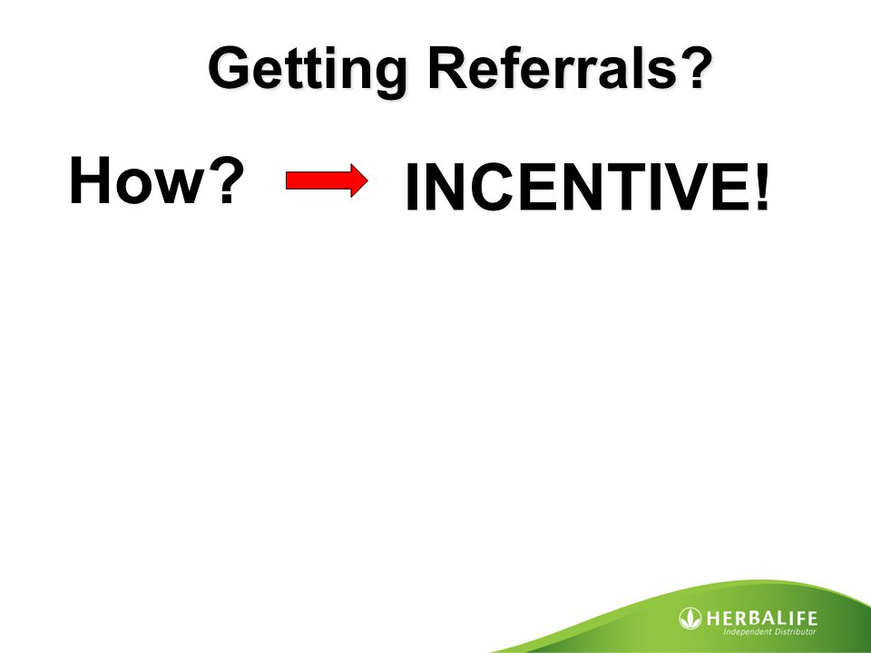 Getting Referrals How INCENTIVE!