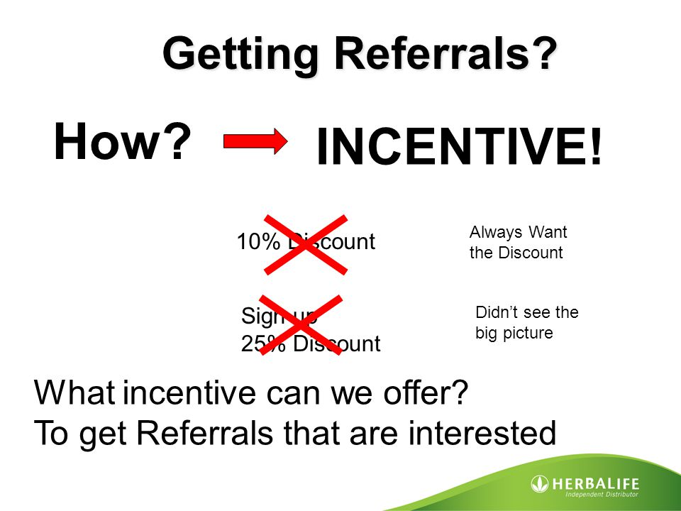 How INCENTIVE! Getting Referrals What incentive can we offer