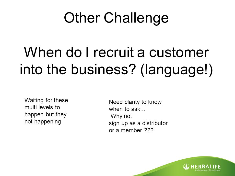 Other Challenge When do I recruit a customer into the business