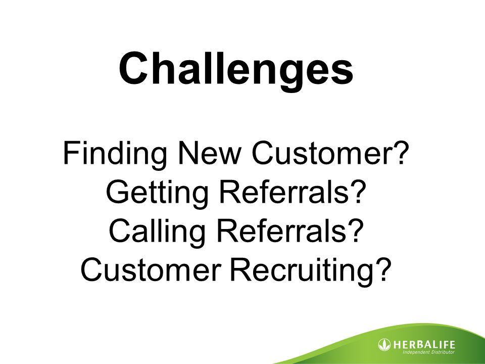 Challenges Finding New Customer. Getting Referrals. Calling Referrals